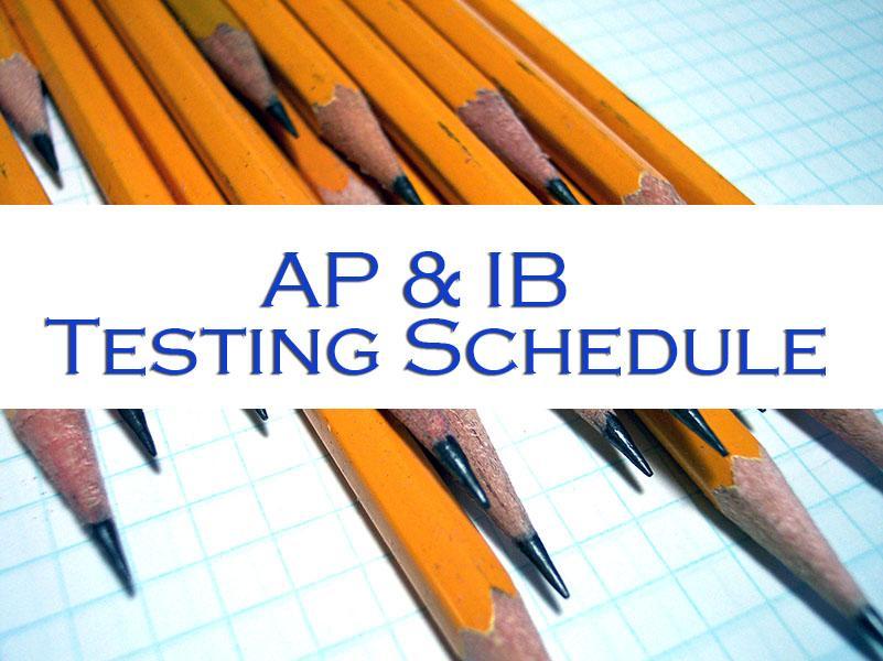 AP & IB testing begins May 4 and ends May 21.